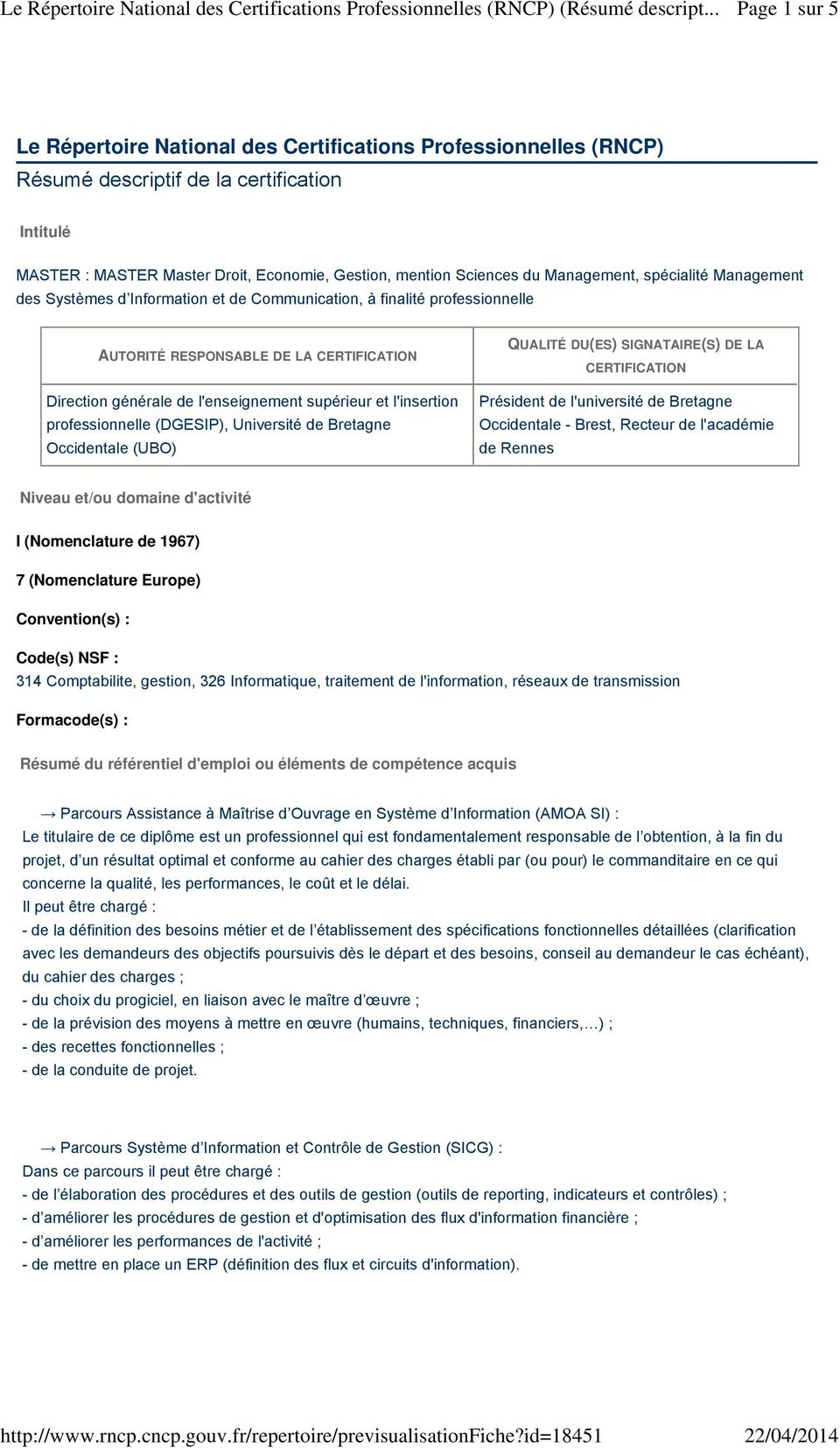 l'insertion professionnelle (DGESIP), Université de Bretagne Occidentale (UBO) QUALITÉ DU(ES) SIGNATAIRE(S) DE LA CERTIFICATION Président de l'université de Bretagne Occidentale - Brest, Recteur de