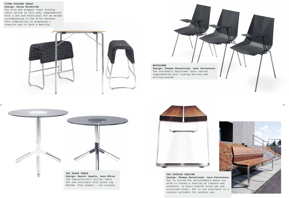 mayflower Design: Thomas Bernstrand, Lars Pettersson The successful Mayflower chair series complemented with linking devices and writing boards.
