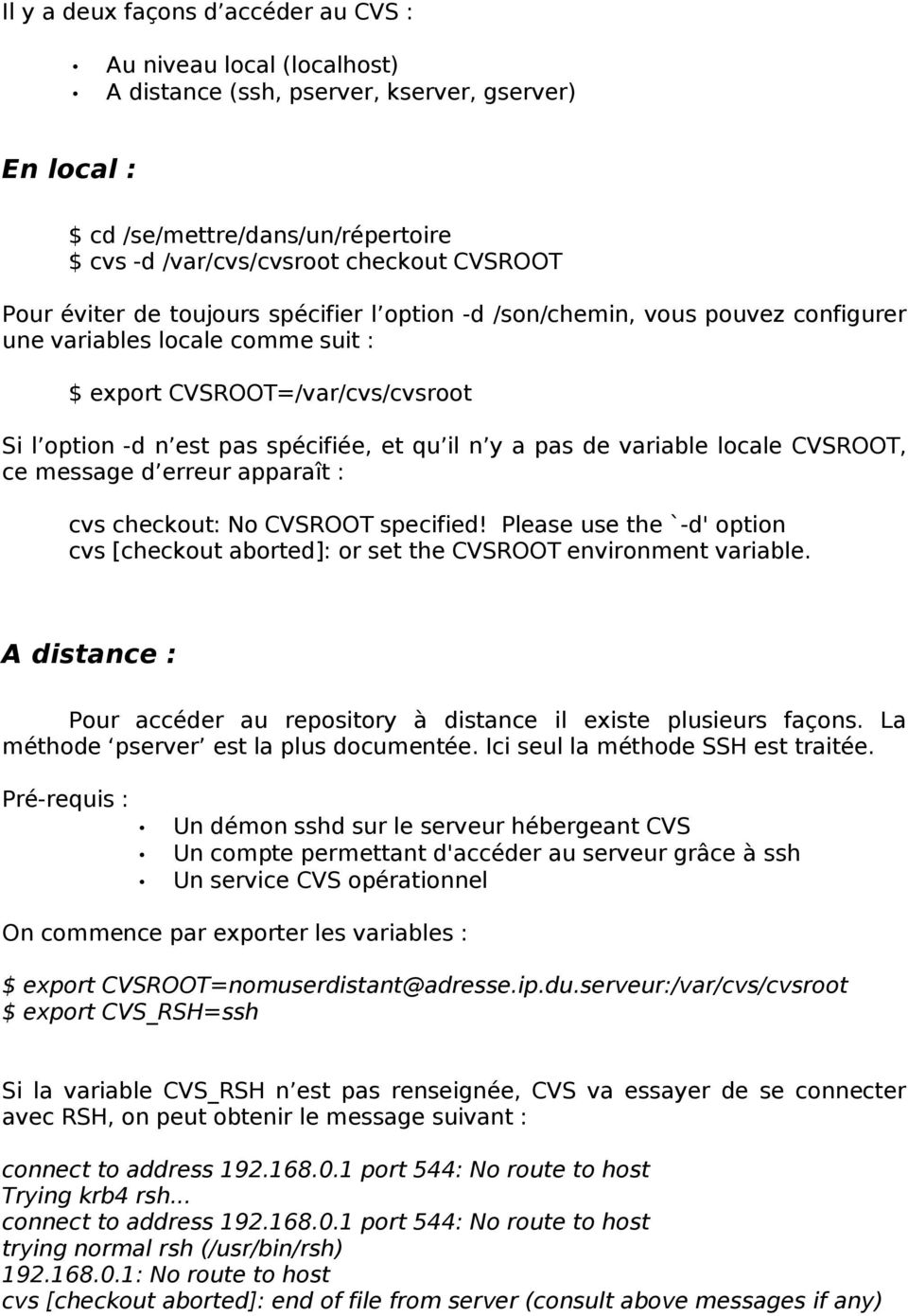 a pas de variable locale CVSROOT, ce message d erreur apparaît : cvs checkout: No CVSROOT specified! Please use the `-d' option cvs [checkout aborted]: or set the CVSROOT environment variable.