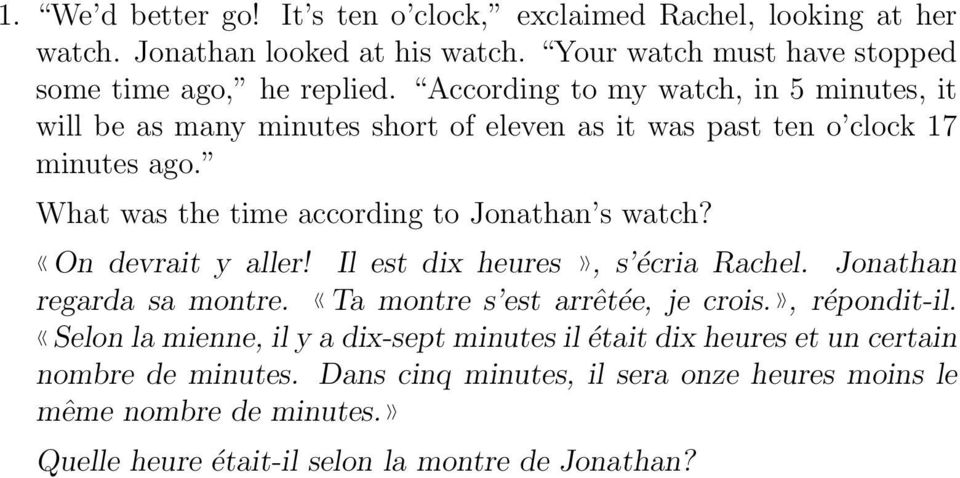 5 minutes, it will be as many minutes short of eleven as it was past ten o clock 17 minutes ago What was the time according to Jonathan s watch? On devrait y aller!