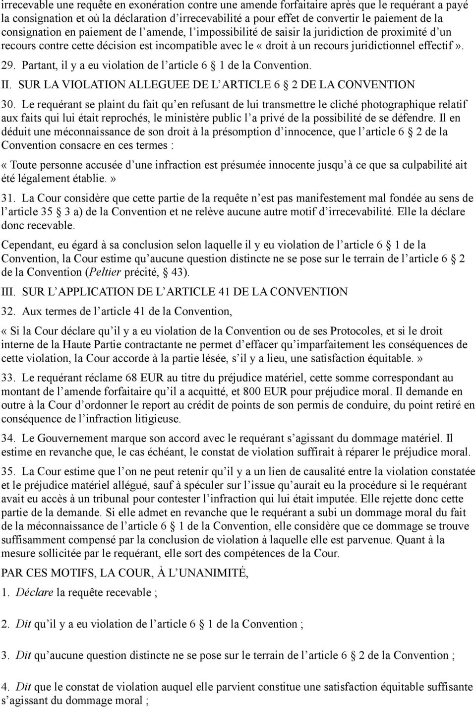 29. Partant, il y a eu violation de l article 6 1 de la Convention. II. SUR LA VIOLATION ALLEGUEE DE L ARTICLE 6 2 DE LA CONVENTION 30.