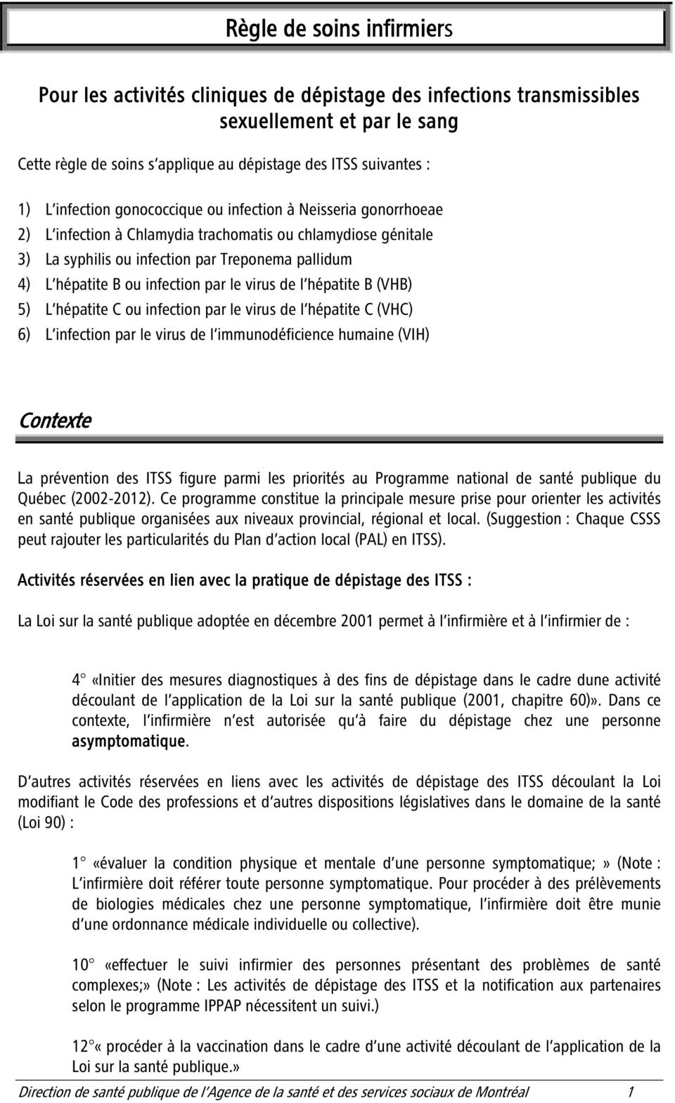 infection par le virus de l hépatite B (VHB) 5) L hépatite C ou infection par le virus de l hépatite C (VHC) 6) L infection par le virus de l immunodéficience humaine (VIH) Contexte La prévention des