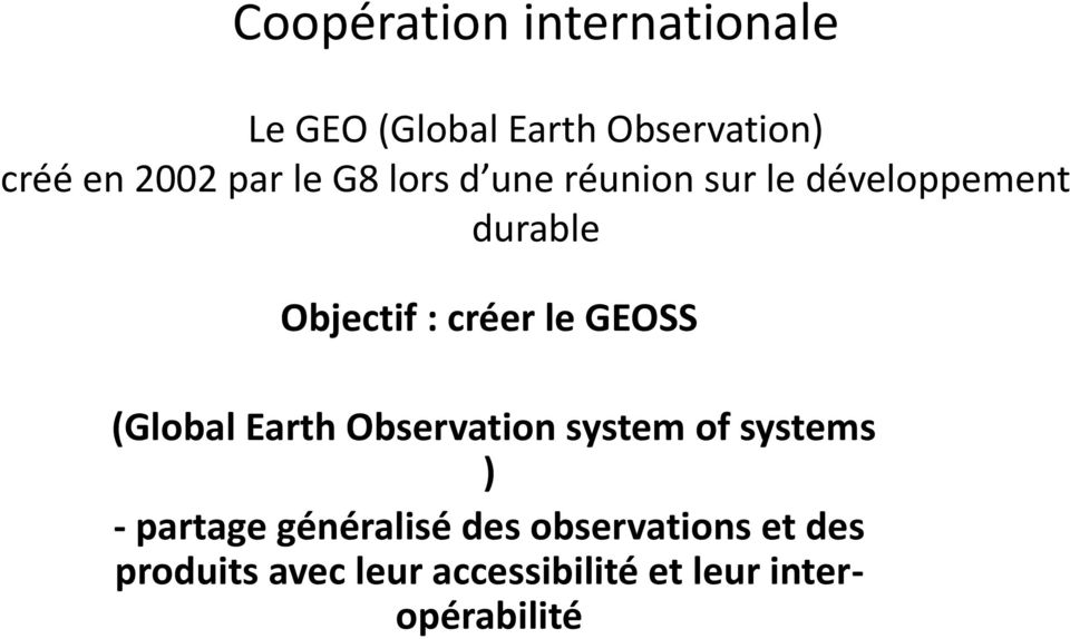 le GEOSS (Global Earth Observation system of systems ) - partage généralisé