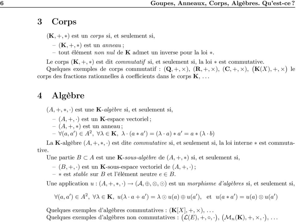 Quelques exemples de corps commutatif : (Q, +, ), (R, +, ), (C, +, ), ( K(X), +, ) le corps des fractions rationnelles à coefficients dans le corps K,.