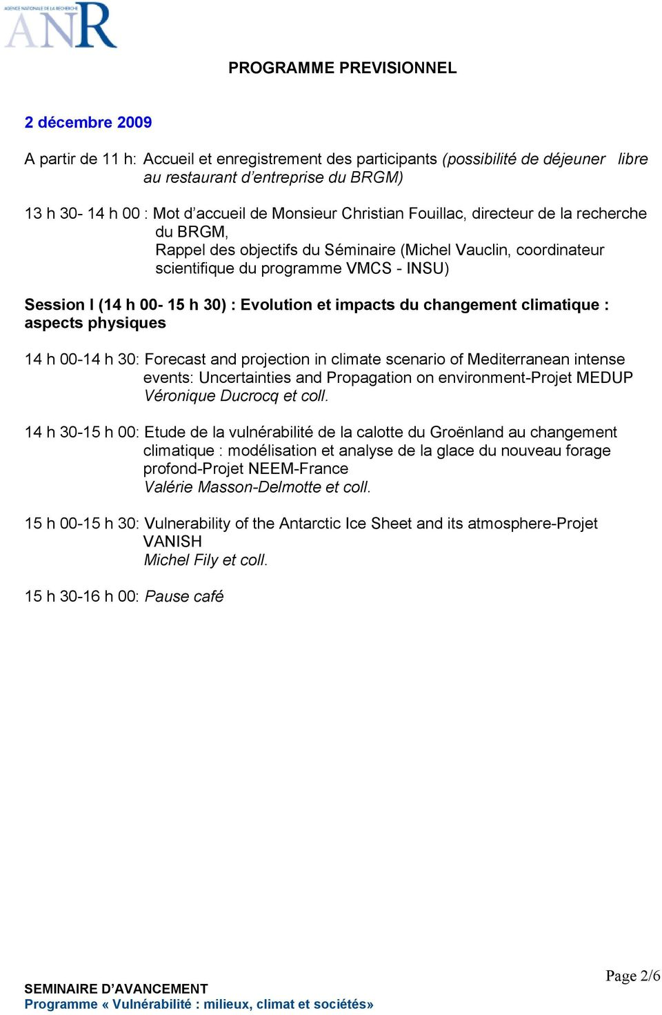 Evolution et impacts du changement climatique : aspects physiques 14 h 00-14 h 30: Forecast and projection in climate scenario of Mediterranean intense events: Uncertainties and Propagation on
