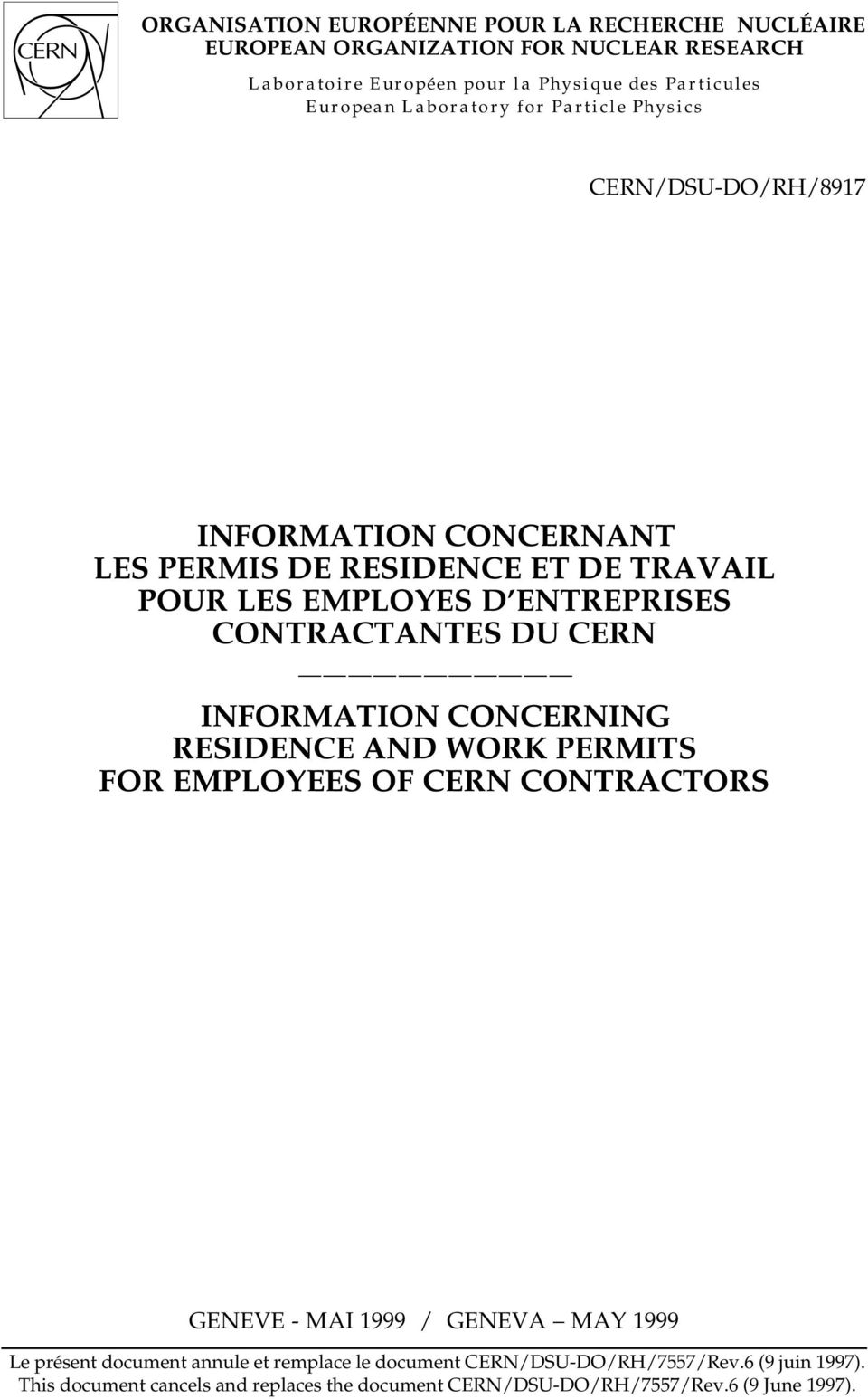 LES EMPLOYES D ENTREPRISES CONTRACTANTES DU CERN INFORMATION CONCERNING RESIDENCE AND WORK PERMITS FOR EMPLOYEES OF CERN CONTRACTORS GENEVE - MAI 1999 / GENEVA MAY 1999 Le