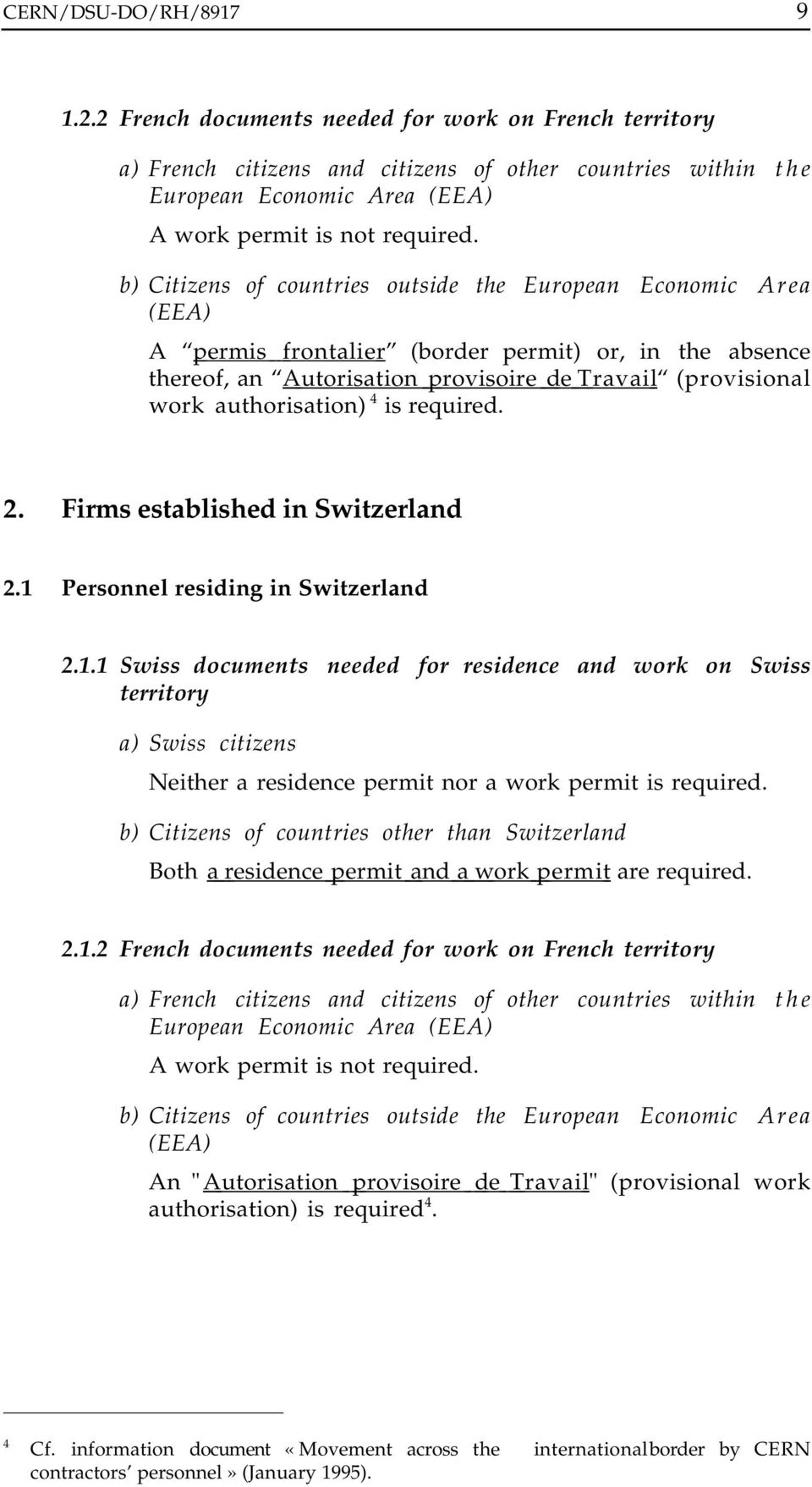 required. 2. Firms established in Switzerland 2.1 Personnel residing in Switzerland 2.1.1 Swiss documents needed for residence and work on Swiss territory a) Swiss citizens Neither a residence nor a work is required.