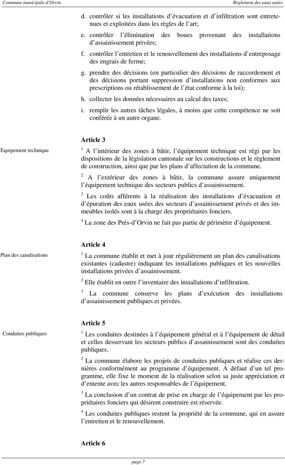 prendre des décisions (en particulier des décisions de raccordement et des décisions portant suppression d installations non conformes aux prescriptions ou rétablissement de l état conforme à la