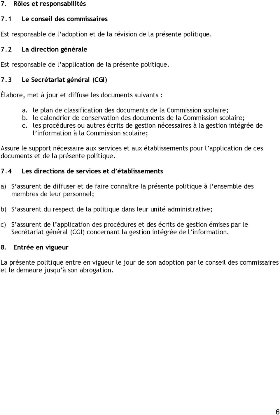 le calendrier de conservation des documents de la Commission scolaire; c.