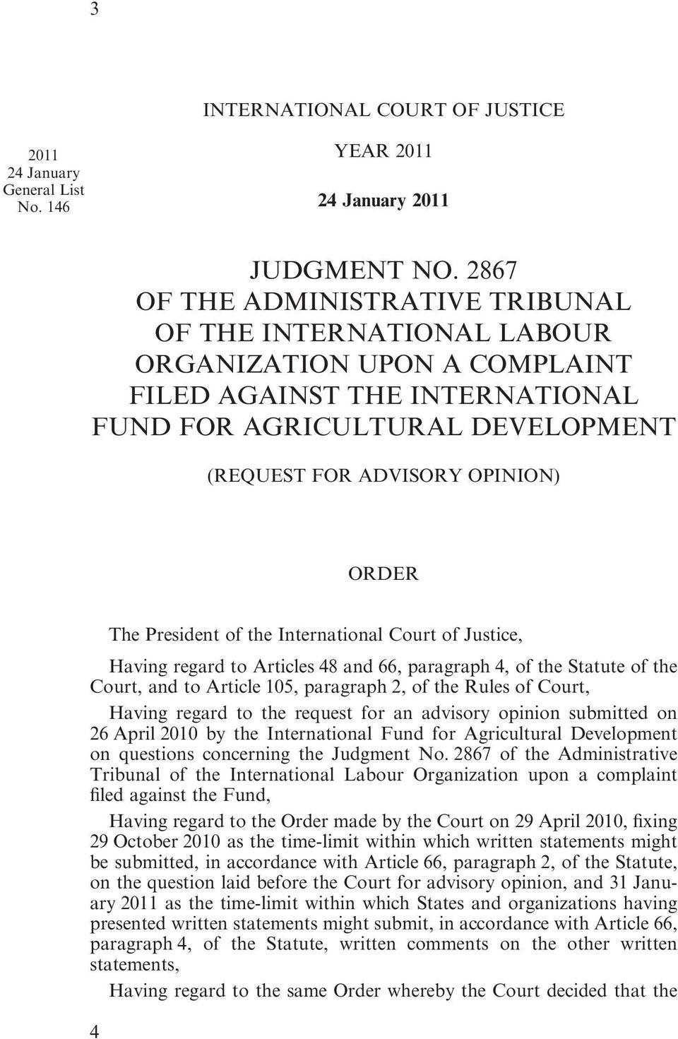 The President of the International Court of Justice, Having regard to Articles 48 and 66, paragraph 4, of the Statute of the Court, and to Article 105, paragraph 2, of the Rules of Court, Having