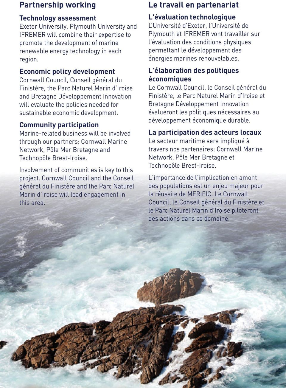 Economic policy development Cornwall Council, Conseil général du Finistère, the Parc Naturel Marin d Iroise and Bretagne Développement Innovation will evaluate the policies needed for sustainable