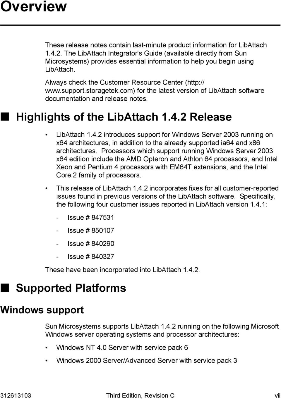 support.storagetek.com) for the latest version of LibAttach software documentation and release notes. Highlights of the LibAttach 1.4.
