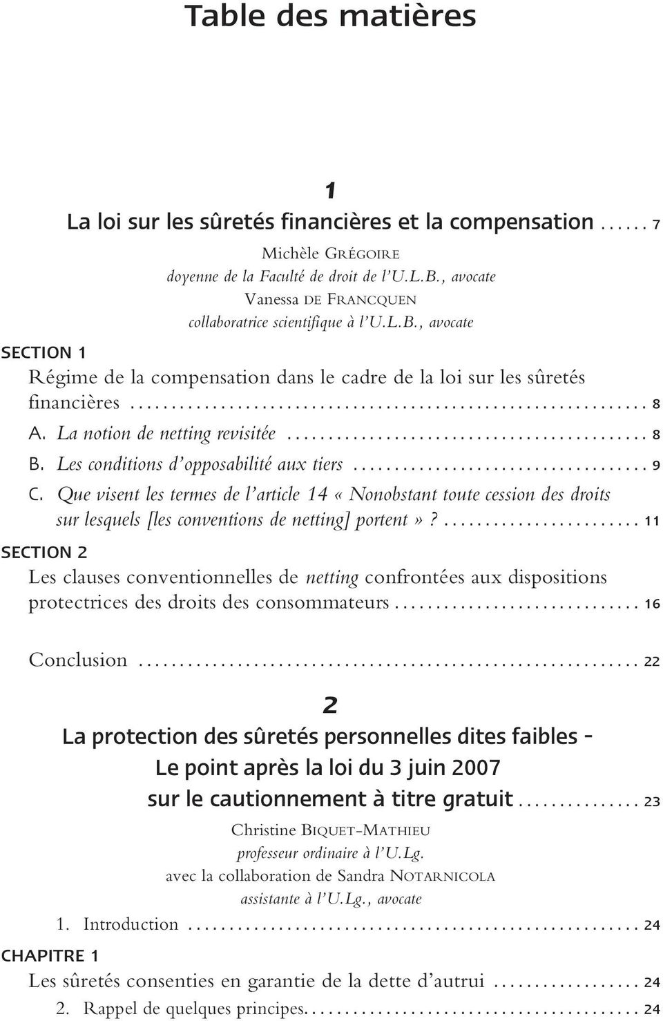 La notion de netting revisitée............................................ 8 B. Les conditions d opposabilité aux tiers.................................... 9 C.