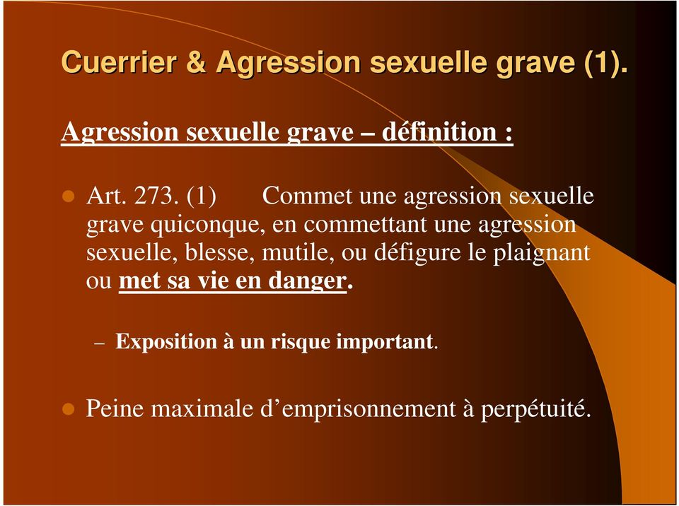(1) Commet une agression sexuelle grave quiconque, en commettant une agression