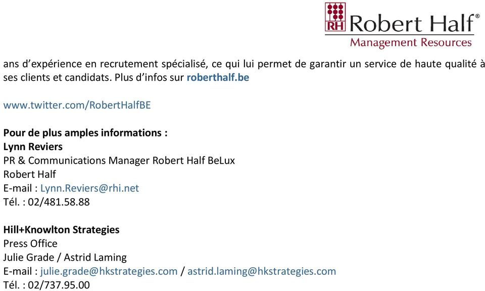 com/roberthalfbe Pour de plus amples informations : Lynn Reviers PR & Communications Manager Robert Half BeLux Robert Half