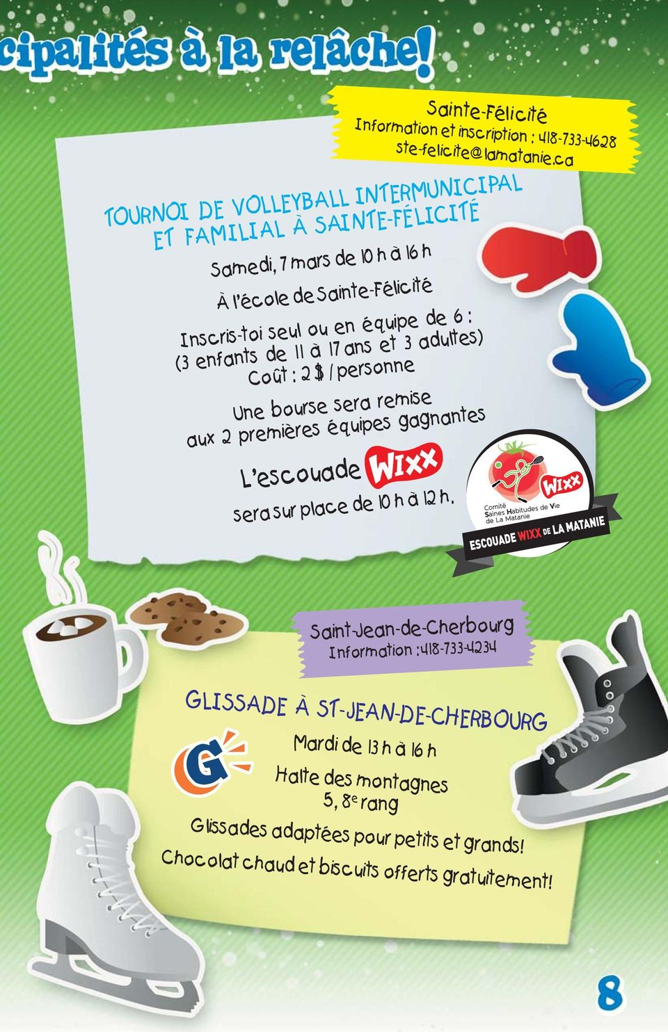 sera sur place de 10 h à 12 h. Information et inscription : 418-733-4628 ste-felicite@lamatanie.