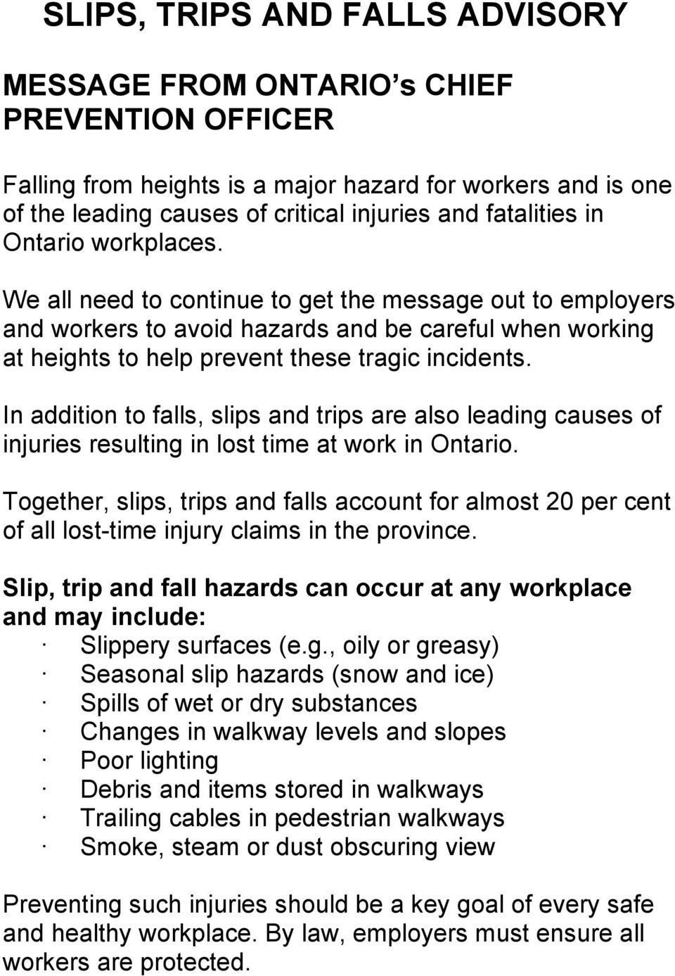 In addition to falls, slips and trips are also leading causes of injuries resulting in lost time at work in Ontario.
