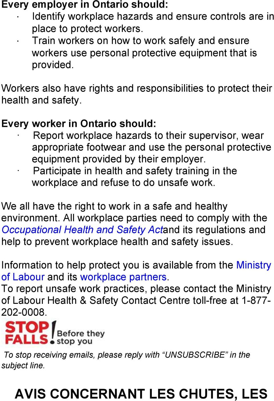 Every worker in Ontario should: Report workplace hazards to their supervisor, wear appropriate footwear and use the personal protective equipment provided by their employer.