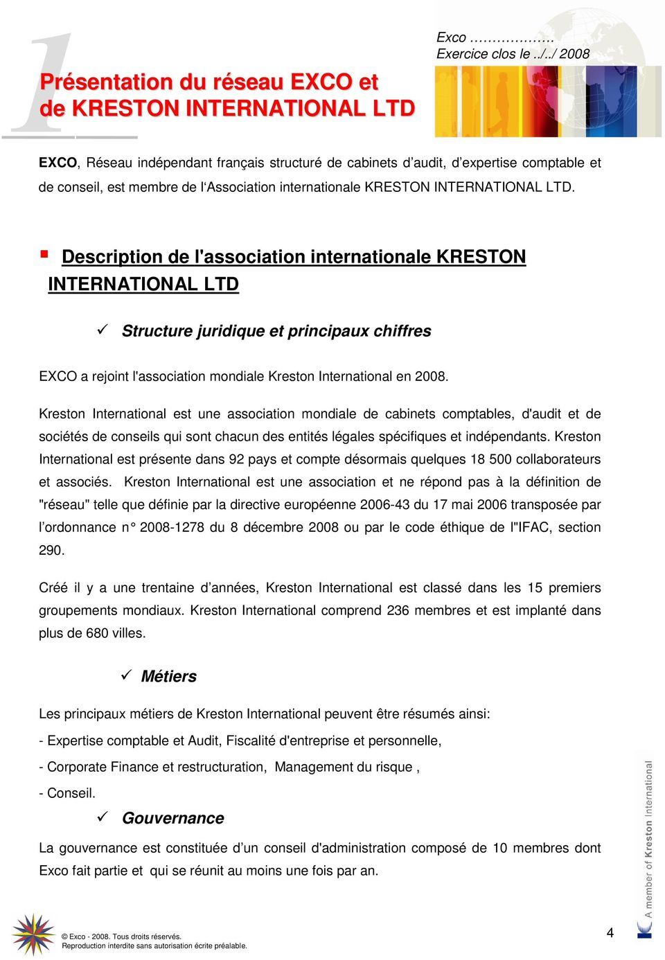 Description de l'association internationale KRESTON INTERNATIONAL LTD Structure juridique et principaux chiffres EXCO a rejoint l'association mondiale Kreston International en 2008.