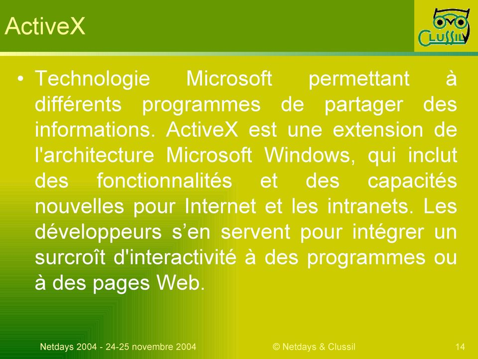 ActiveX est une extension de l'architecture Microsoft Windows, qui inclut des