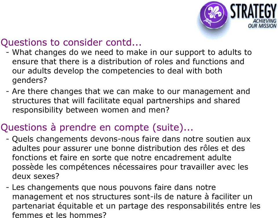 - Are there changes that we can make to our management and structures that will facilitate equal partnerships and shared responsibility between women and men? Questions à prendre en compte (suite).