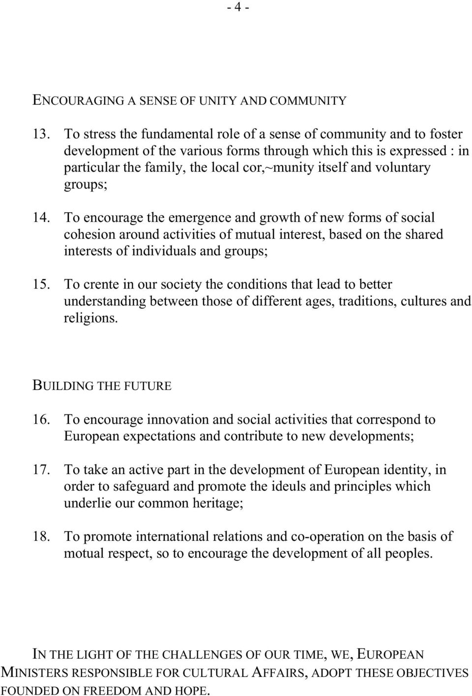 voluntary groups; 14. To encourage the emergence and growth of new forms of social cohesion around activities of mutual interest, based on the shared interests of individuals and groups; 15.