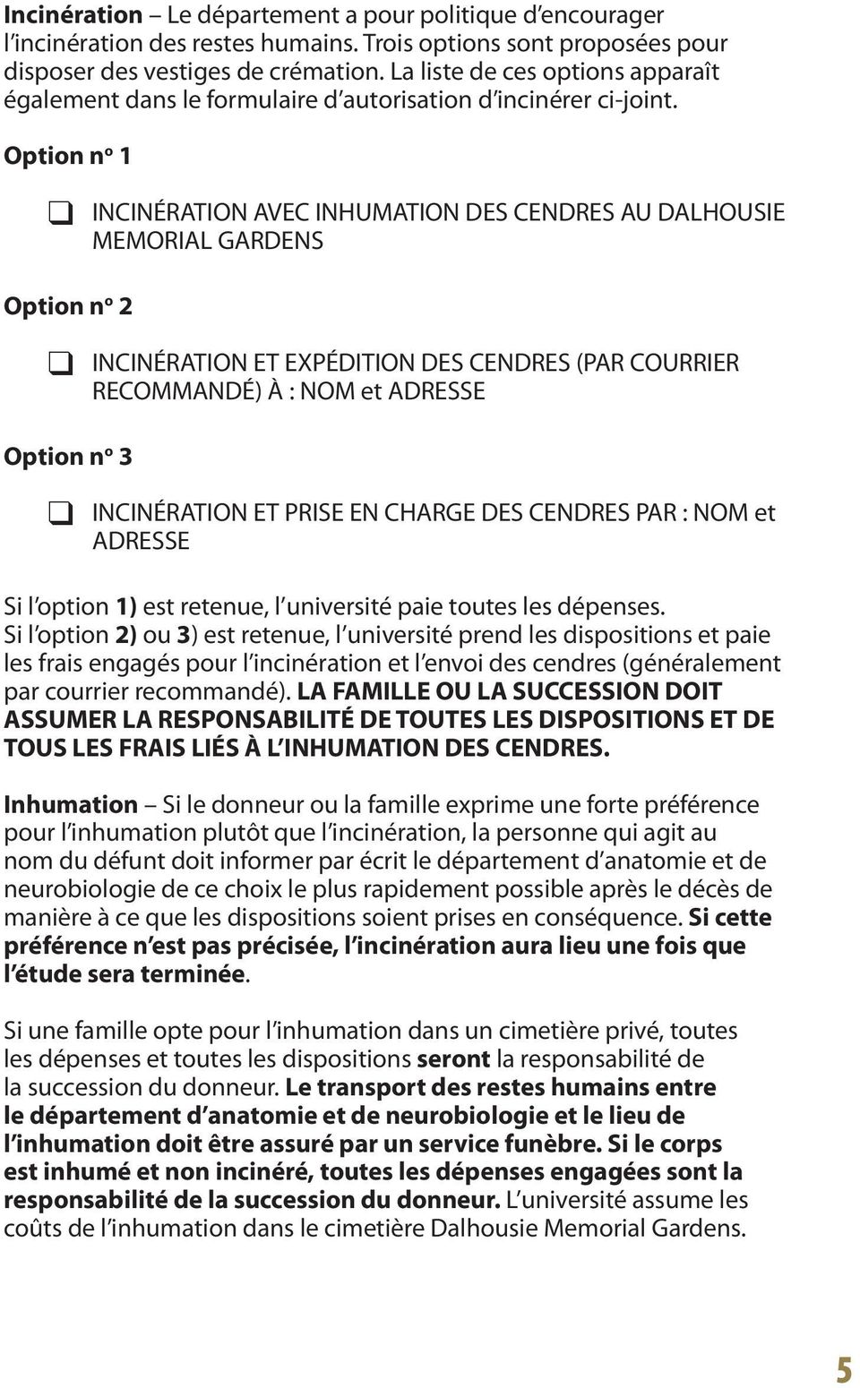 Option n o 1 INCINÉRATION AVEC INHUMATION DES CENDRES AU DALHOUSIE MEMORIAL GARDENS Option n o 2 INCINÉRATION ET EXPÉDITION DES CENDRES (PAR COURRIER RECOMMANDÉ) À : NOM et ADRESSE Option n o 3