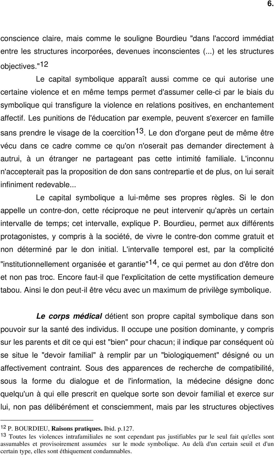 positives, en enchantement affectif. Les punitions de l'éducation par exemple, peuvent s'exercer en famille sans prendre le visage de la coercition13.