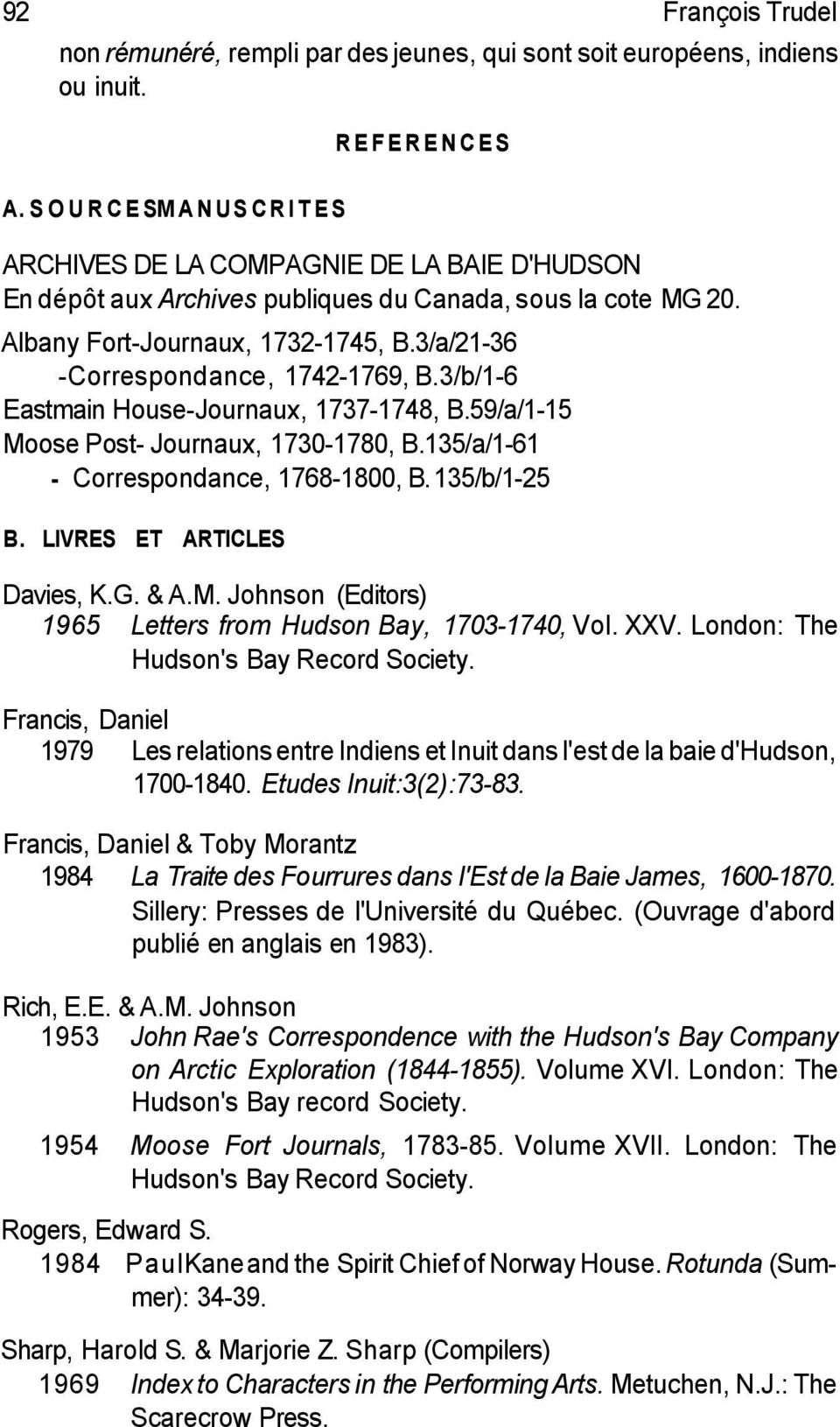 3/a/21-36 -Correspondance, 1742-1769, B.3/b/1-6 Eastmain House-Journaux, 1737-1748, B.59/a/1-15 Moose Post- Journaux, 1730-1780, B.135/a/1-61 - Correspondance, 1768-1800, B. 135/b/1-25 B.