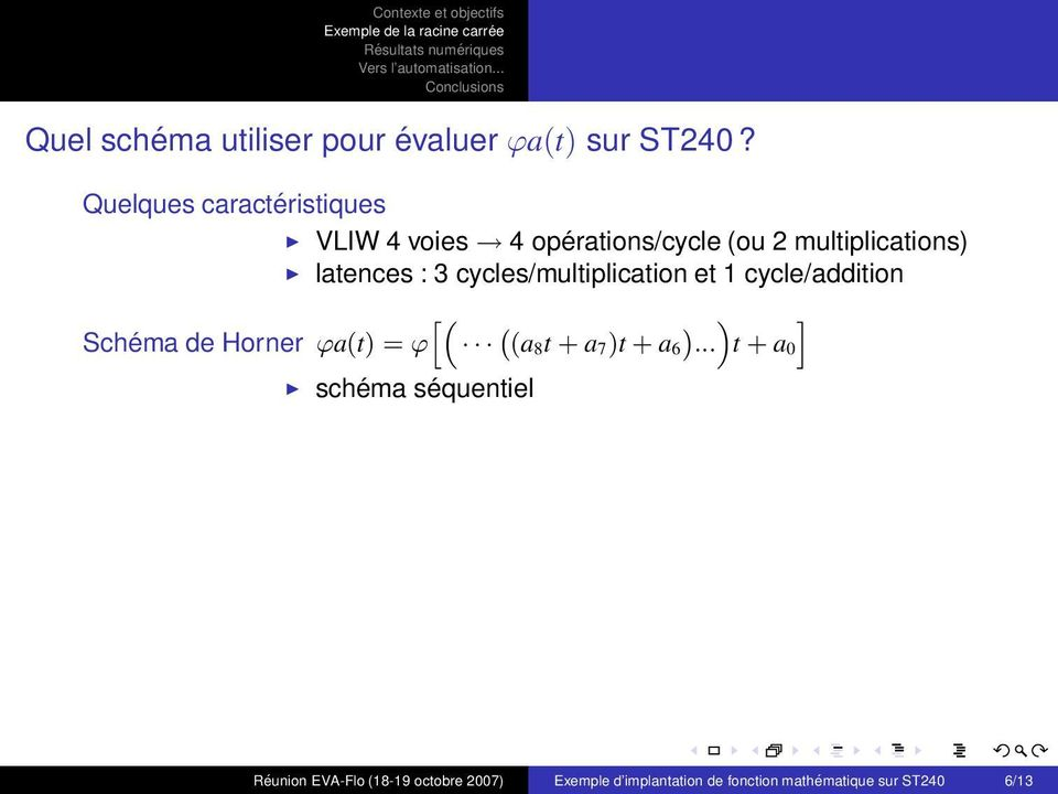 3 cycles/multiplication et 1 cycle/addition h Schéma de Horner ϕa(t) = ϕ `(a i 8t + a 7)t +