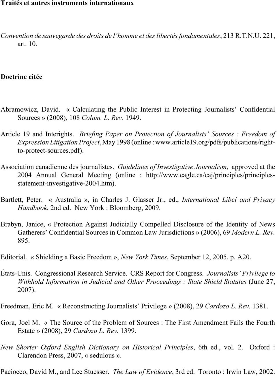 Briefing Paper on Protection of Journalists Sources : Freedom of Expression Litigation Project, May 1998 (online : www.article19.org/pdfs/publications/rightto-protect-sources.pdf).