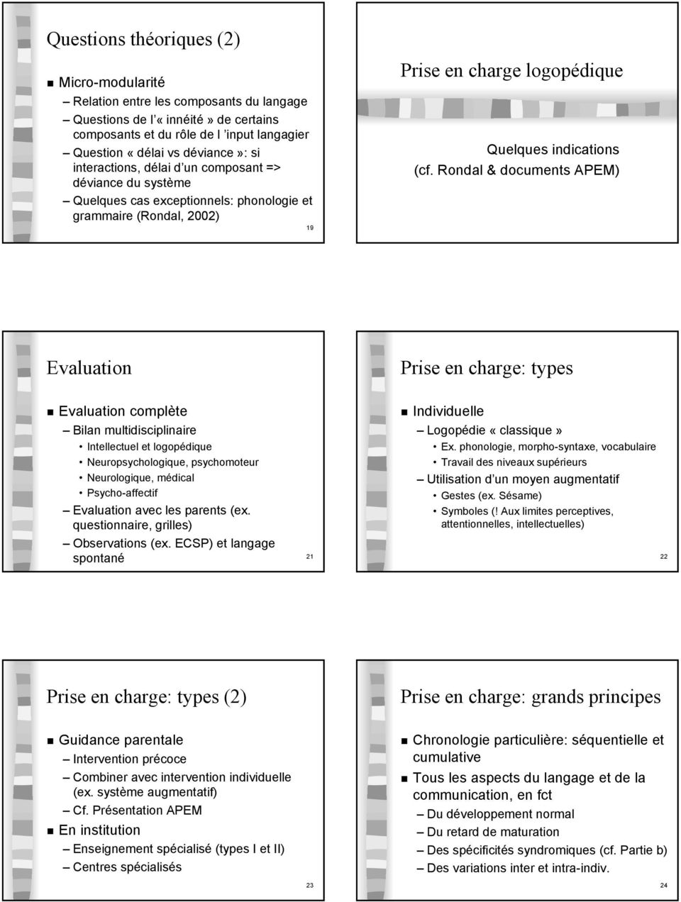 Rondal & documents APEM) Evaluation Prise en charge: types Evaluation complète Bilan multidisciplinaire Intellectuel et logopédique Neuropsychologique, psychomoteur Neurologique, médical