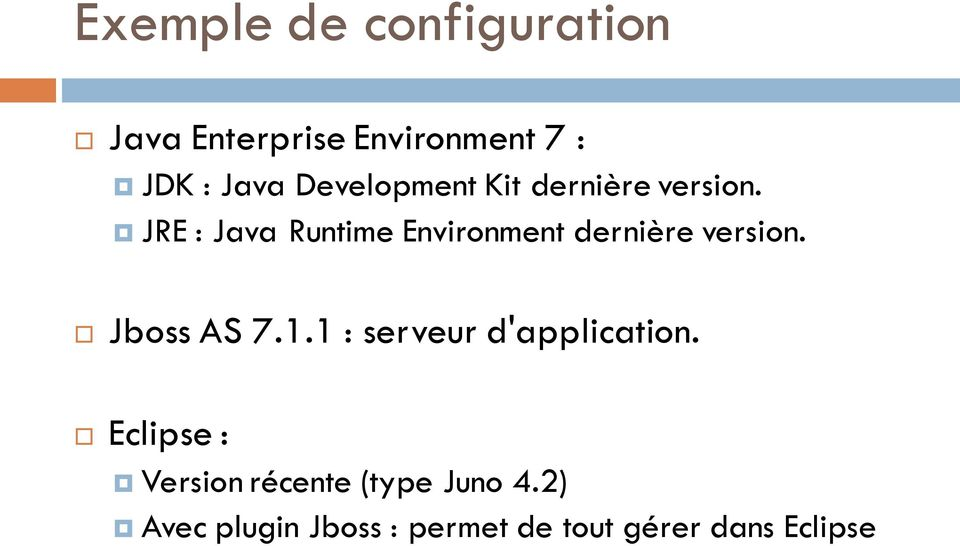 JRE : Java Runtime Environment dernière version. Jboss AS 7.1.