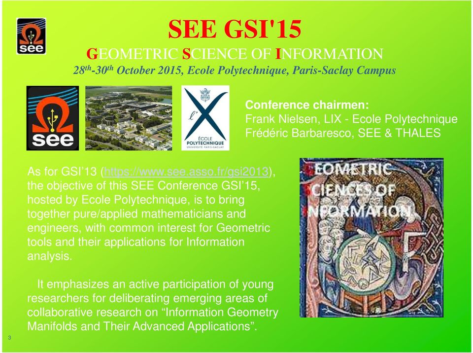 fr/gsi2013), the objective of this SEE Conference GSI 15, hosted by Ecole Polytechnique, is to bring together pure/applied mathematicians and engineers, with common