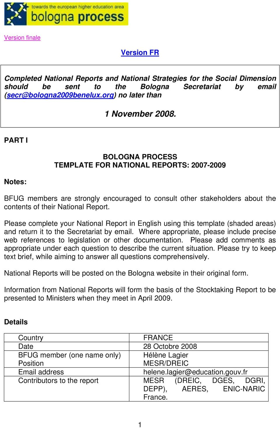 PART I Notes: BOLOGNA PROCESS TEMPLATE FOR NATIONAL REPORTS: 2007-2009 BFUG members are strongly encouraged to consult other stakeholders about the contents of their National Report.