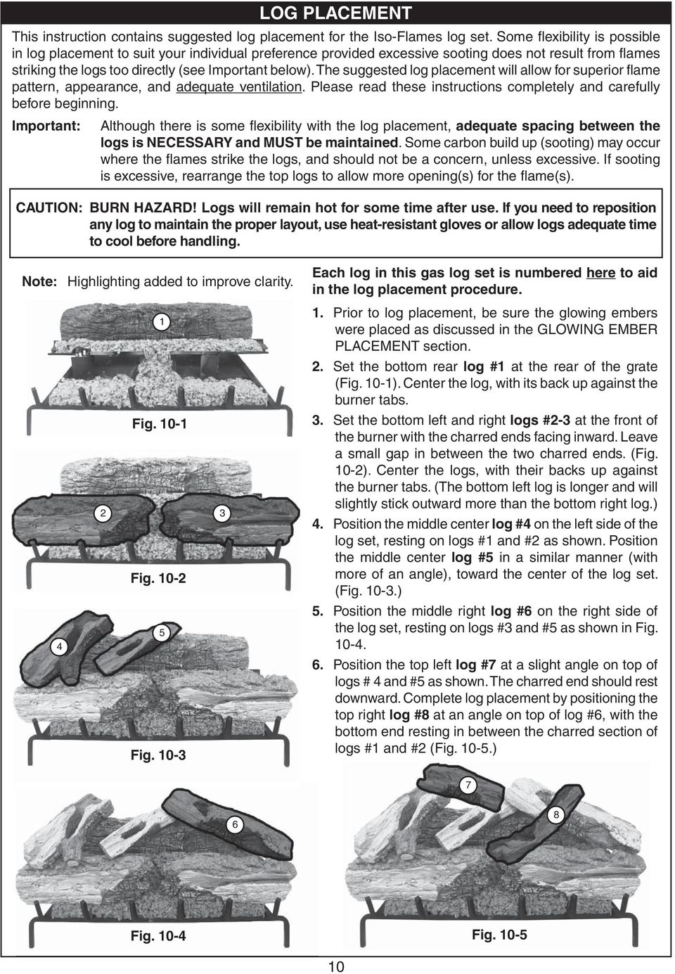 The suggested log placement will allow for superior flame pattern, appearance, and adequate ventilation. Please read these instructions completely and carefully before beginning.