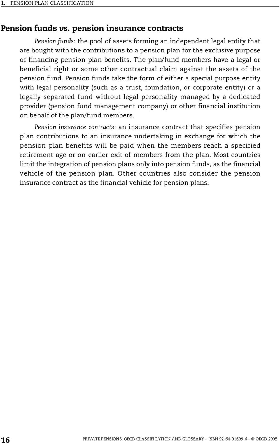 pension plan benefits. The plan/fund members have a legal or beneficial right or some other contractual claim against the assets of the pension fund.