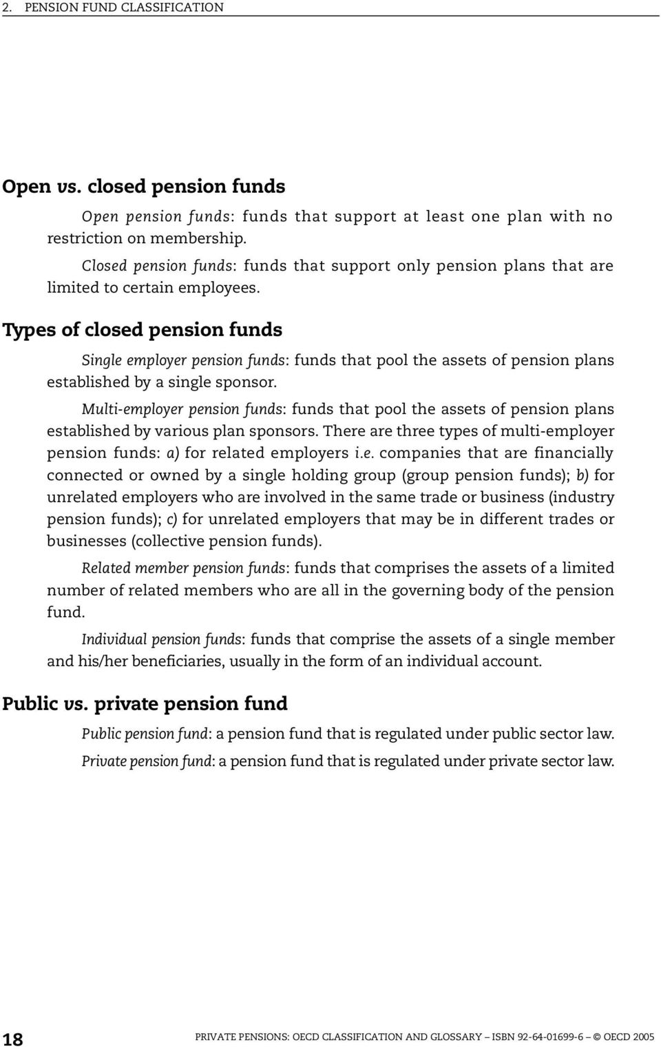 Types of closed pension funds Single employer pension funds: funds that pool the assets of pension plans established by a single sponsor.