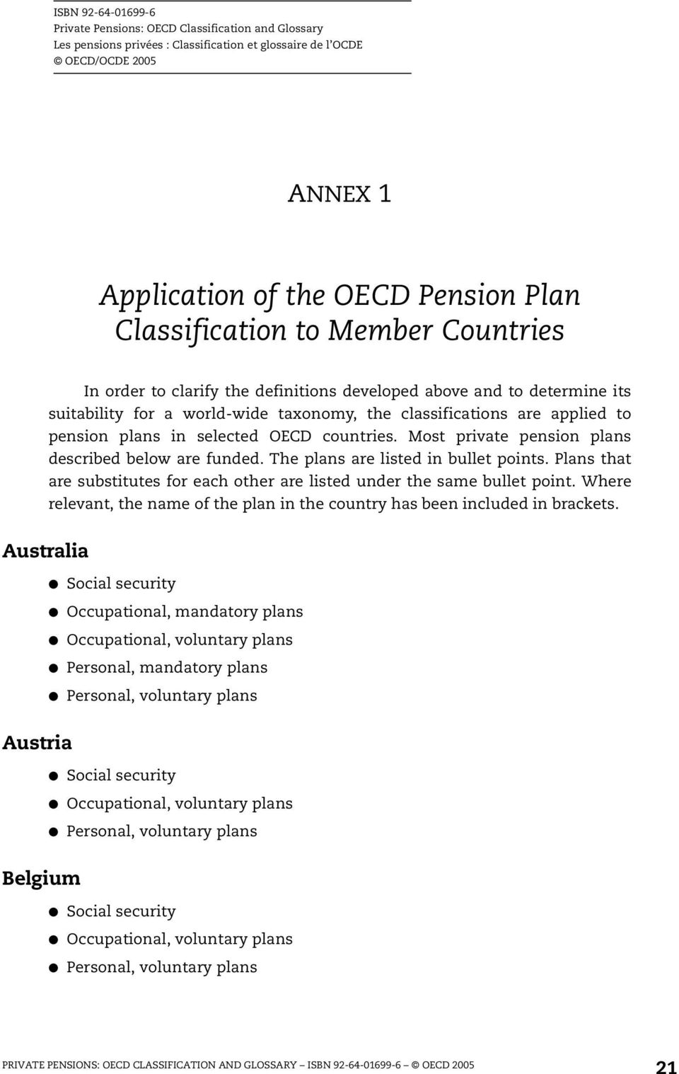 selected OECD countries. Most private pension plans described below are funded. The plans are listed in bullet points. Plans that are substitutes for each other are listed under the same bullet point.