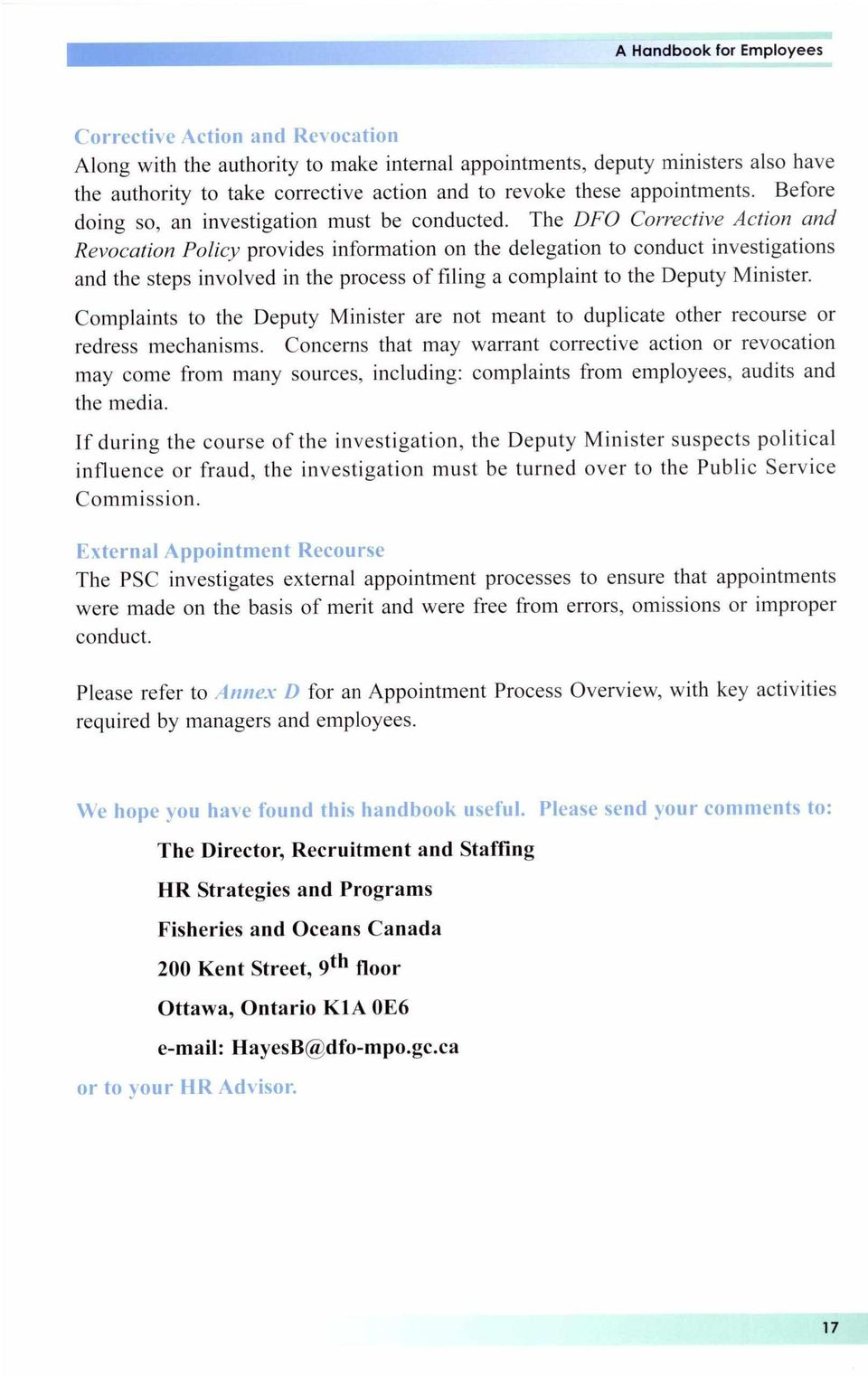 The DFO Corrective Action and Revocation Policy provides information on the delegation to conduct investigations and the steps involved in the process of filing a complaint to the Deputy Minister.