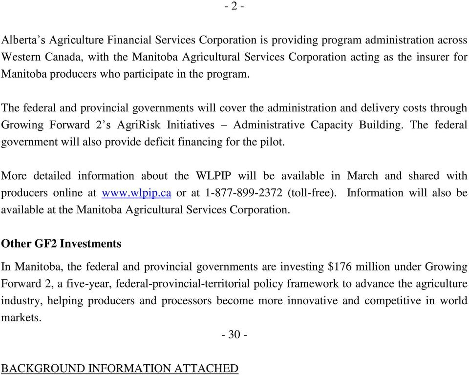 The federal and provincial governments will cover the administration and delivery costs through Growing Forward 2 s AgriRisk Initiatives Administrative Capacity Building.