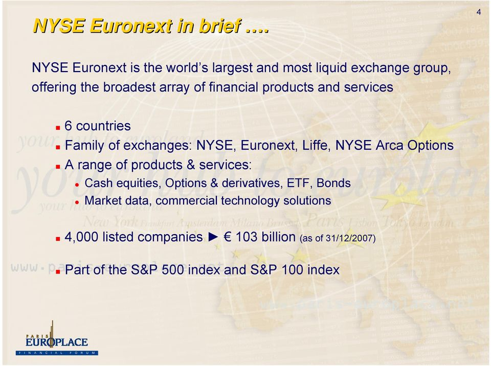 products and services 6 countries Family of exchanges: NYSE, Euronext, Liffe, NYSE Arca Options A range of