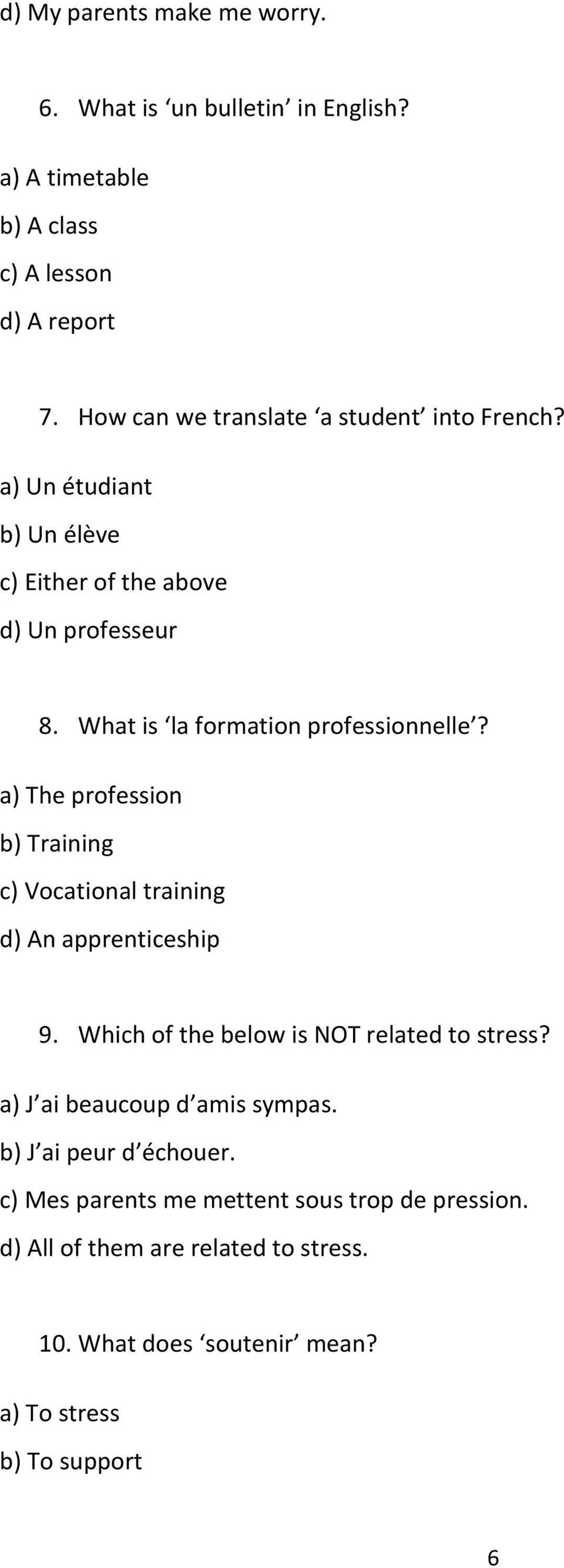 What is la formation professionnelle? a) The profession b) Training c) Vocational training d) An apprenticeship 9.
