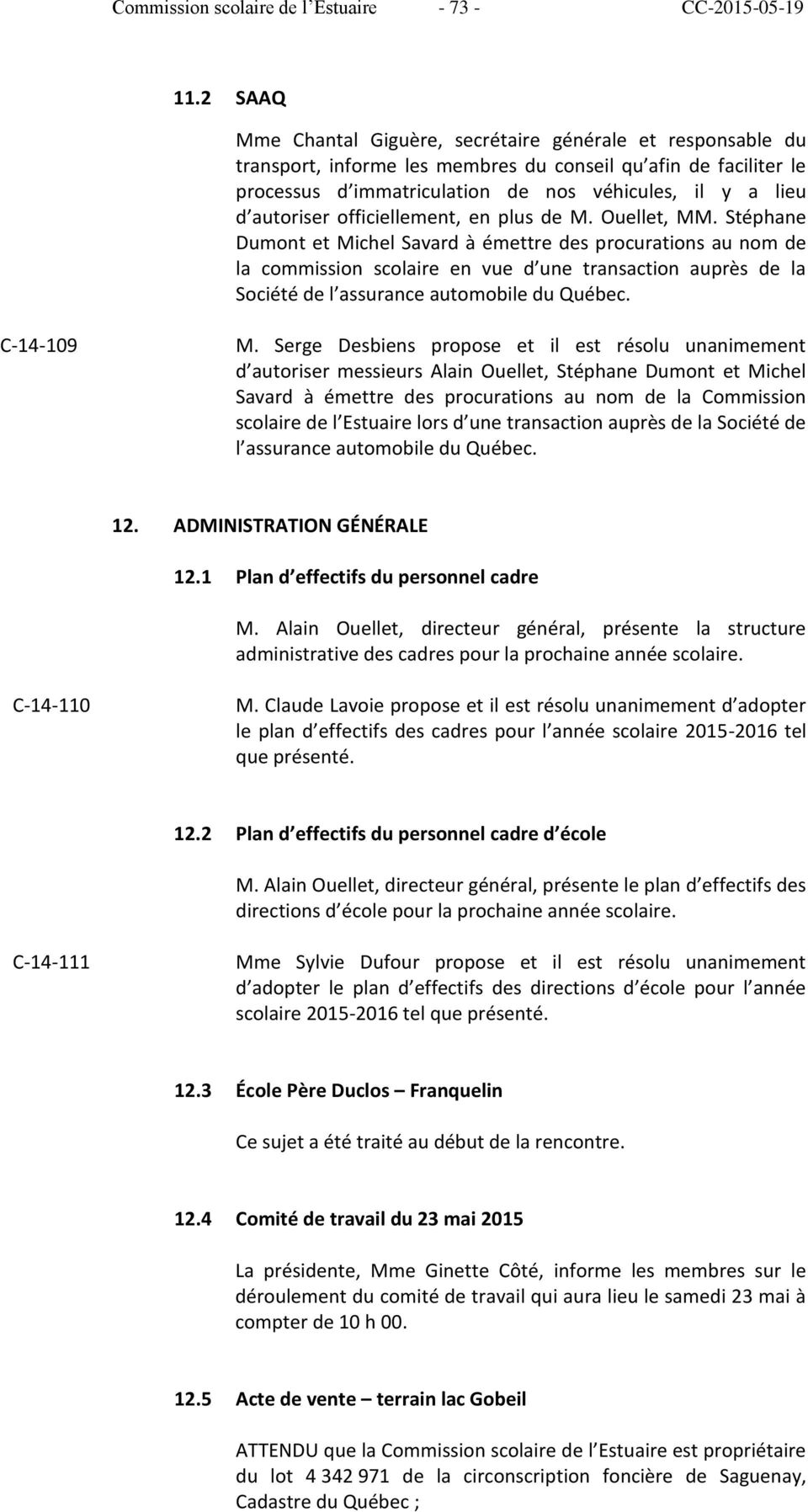 autoriser officiellement, en plus de M. Ouellet, MM.