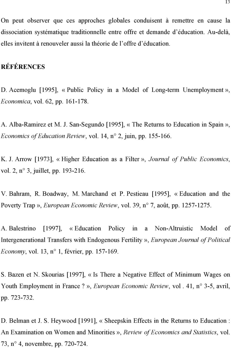 J. San-Segundo [1995], «The Returns to Education in Spain», Economics of Education Review, vol. 14, n 2, juin, pp. 155-166. K. J.