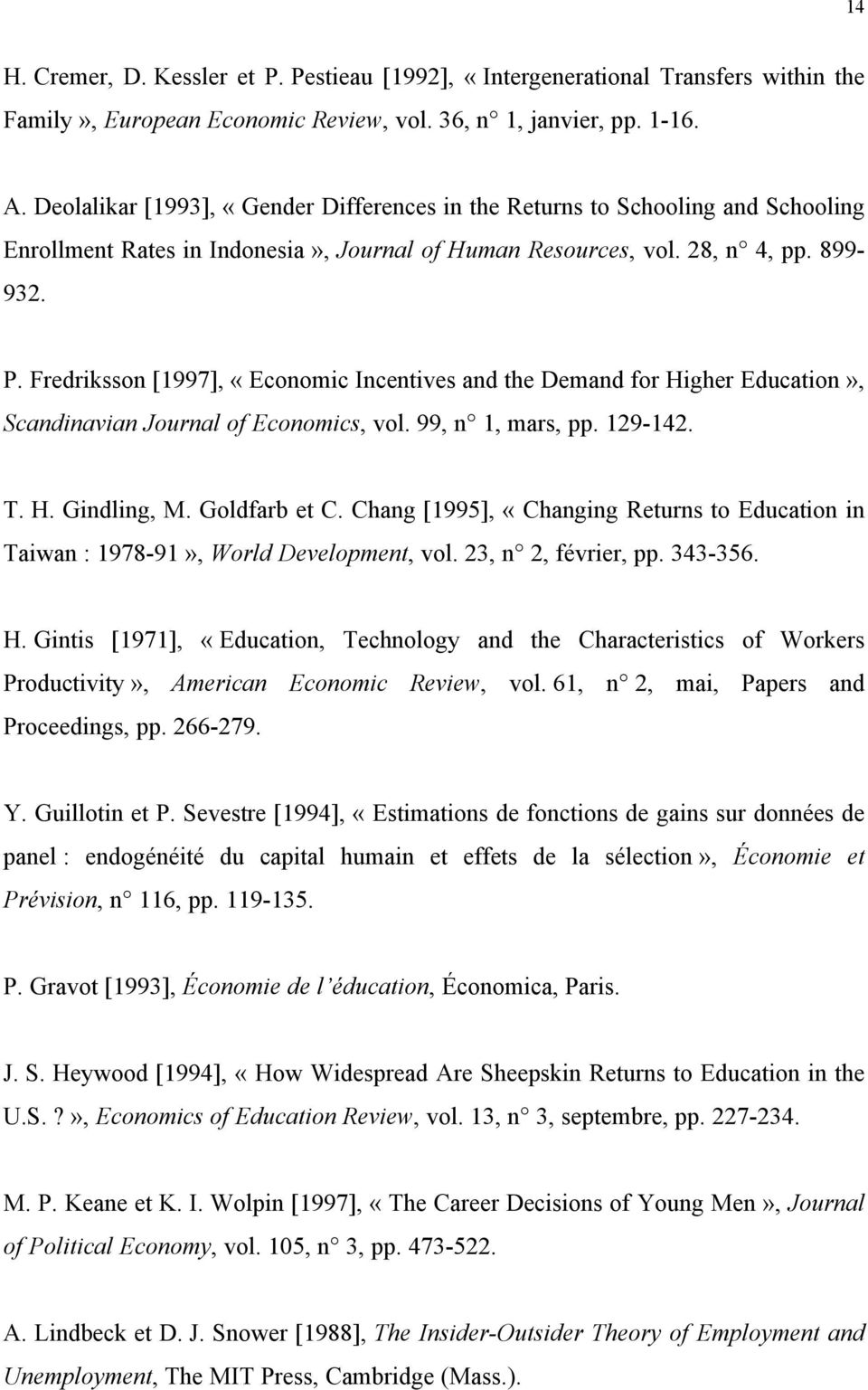Fredriksson [1997], «Economic Incentives and the Demand for Higher Education», Scandinavian Journal of Economics, vol. 99, n 1, mars, pp. 129-142. T. H. Gindling, M. Goldfarb et C.