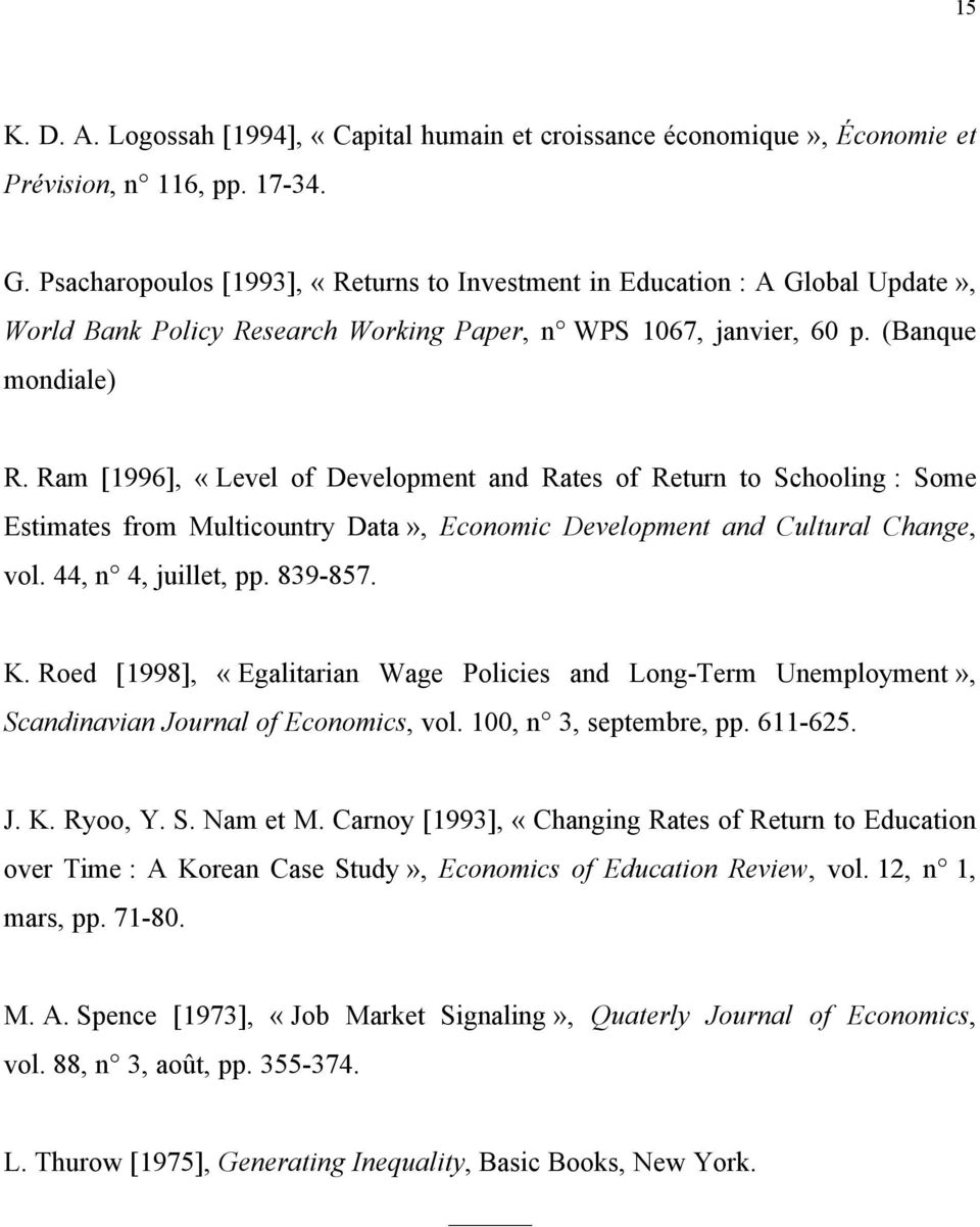 Ram [1996], «Level of Development and Rates of Return to Schooling : Some Estimates from Multicountry Data», Economic Development and Cultural Change, vol. 44, n 4, juillet, pp. 839-857. K.