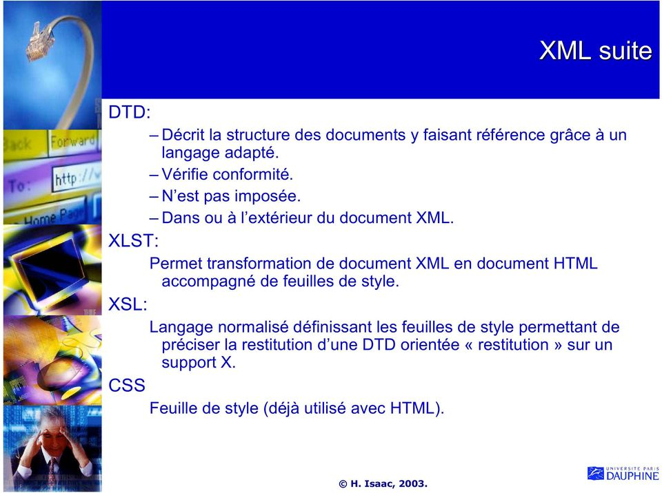 XLST: Permet transformation de document XML en document HTML accompagné de feuilles de style.