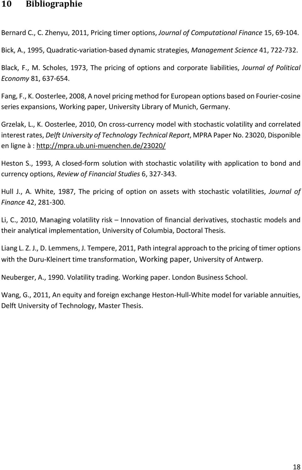 Fang, F., K. Oosterlee, 2008, A novel pricing method for European options based on Fourier cosine series expansions, Working paper, University Library of Munich, Germany. Grzelak, L., K. Oosterlee, 2010, On cross currency model with stochastic volatility and correlated interest rates, Delft University of Technology Technical Report, MPRA Paper No.