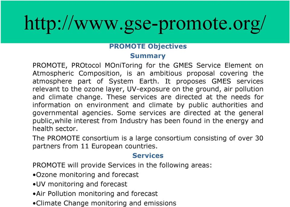 It proposes GMES services relevant to the ozone layer, UV-exposure on the ground, air pollution and climate change.